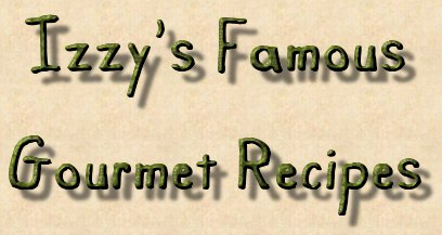 Izzy's Famous Gourmet Recipes
